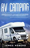 RV Camping: A Beginners and Advanced Practical Guide to Enjoy RV Lifestyle, Boondocking Adventures, Holiday Travel or Full Time Retirement Living, Including Cooking and Repair Tips Across USA