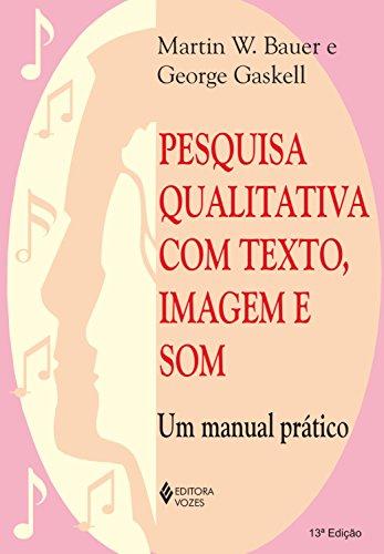 Pesquisa qualitativa com texto, imagem e som: Um manual prático