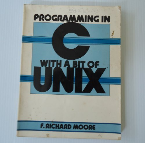 Programming in C. with a Bit of Unix by Moore F. Richard (1985-07-01) Paperback by