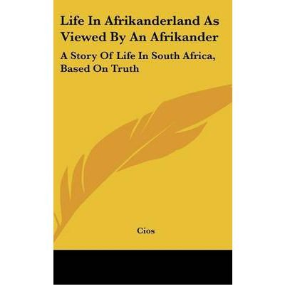 Download Life in Afrikanderland as Viewed by an Afrikander: A Story of Life in South Africa, Based on Truth (Hardback) - Common pdf epub