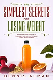 The simplest secrets for losing weight: The elementary is the most effective, main rules to force your body to lose weight and make you feel great, secrets of diets and food