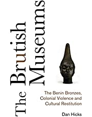 The Brutish Museums: The Benin Bronzes, Colonial Violence and Cultural Restitution