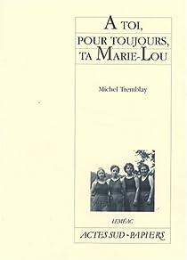 A toi, pour toujours, ta Marie-Lou par Tremblay
