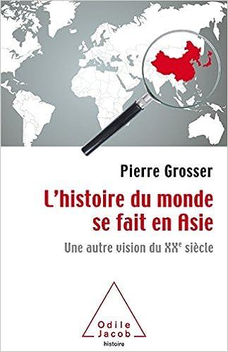 c9514d3e17f Amazon.fr - L Histoire du monde se fait en Asie  Une autre vision du XXe  siècle - Pierre Grosser - Livres