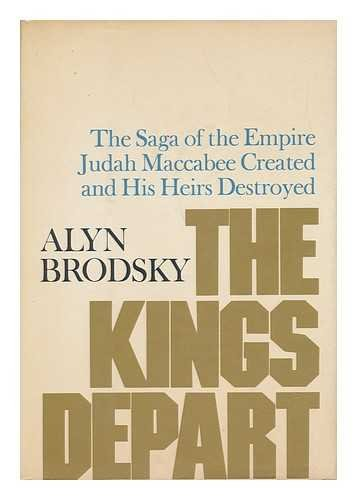 The kings depart: : The Saga of the Empire Judah Maccabee Created and his Heirs Destroyed