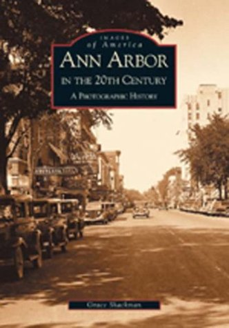 Ann Arbor in the 20th Century:  A  Photographic  History  (MI)   (Images of America) (City Ann Arbor)