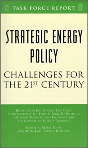 Strategic Energy Policy: Challenges for the 21st Century: Independent Task Force Report (Task Force Report (Council on Foreign Relations))