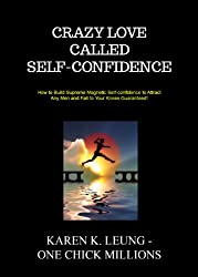 Crazy Love Called Self-confidence: How to Build Supreme Magnetic Self-confidence to Attract Any Men and Fall to Your Knees Guaranteed! (English Edition)