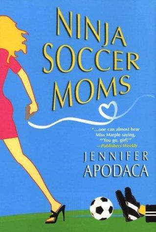 Ninja Soccer Moms (Samantha Shaw Mysteries): Jennifer ...