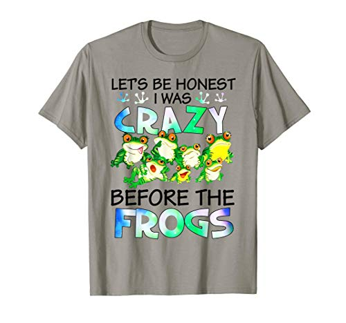 (Let's Be Honest I Was Crazy Before The Frogs Funny T-Shirt)