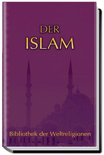 Der Islam: Bibliothek der Weltreligionen