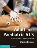 Adult and Paediatric ALS : Self-Assessment in Resuscitation, Deakin, Charles, 1107616301