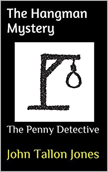 The Hangman Mystery: The Penny Detective (The Penny Detective Series Book 8) by [Jones, John Tallon]