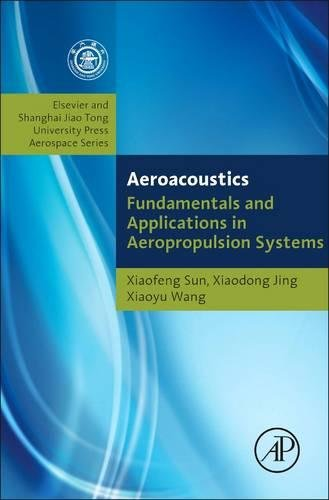 Aeroacoustics: Fundamentals and Applications in Aeropropulsion Systems: Shanghai Jiao Tong University Press Aerospace Series (Aerospace Engineering)
