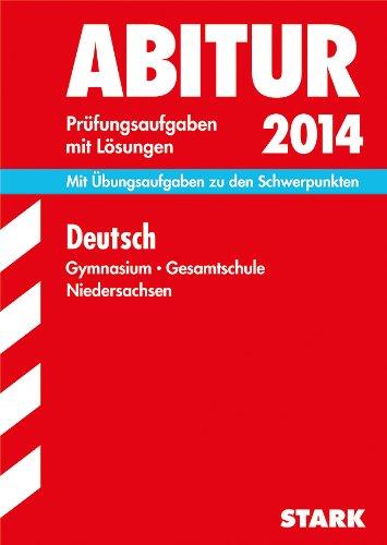 Abitur-Prüfungsaufgaben Gymnasium Niedersachsen / Deutsch 2014: Mit Übungsaufgaben zu den Schwerpunkten. Prüfungsaufgaben mit Lösungen