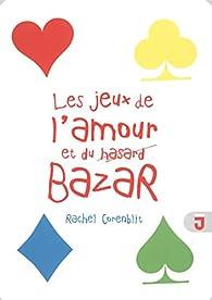 Les jeux de l'amour et du bazar par Rachel Corenblit