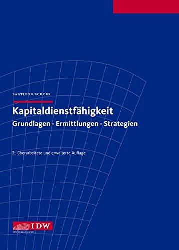 Kapitaldienstfähigkeit: Grundlagen - Ermittlungen - Strategien Gebundenes Buch – 1. Oktober 2012 Ulrich Bantleon Gerhard Schorr IDW 3802119053