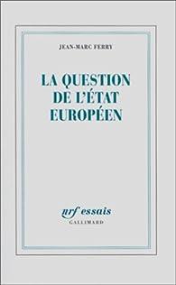 La question de l'Etat européen par Jean-Marc Ferry