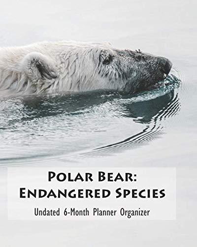 (Polar Bear: Endangered Species Undated 6-Month Planner Organizer)