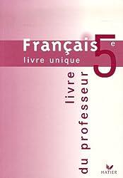 Français 5e : Livre unique. Livre du professeur