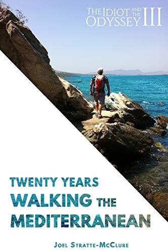 The Idiot and the Odyssey III Twenty Years Walking the Mediterranean (Volume 3) [Stratte-McClure, Joel] (Tapa Blanda)