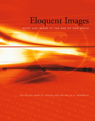 Eloquent Images: Word and Image in the Age of New Media (The MIT Press)