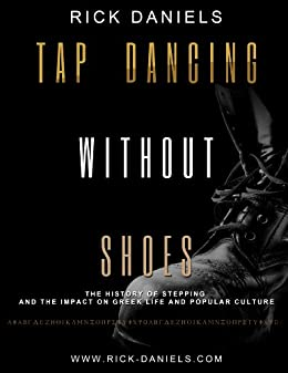 Tap Dancing Without Shoes: The History of Stepping and the Impact on Greek Life and Popular Culture by [Daniels, Rick]