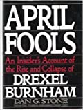 April Fools: An Insider's Account of the Rise and Collapse of Drexel Burnham