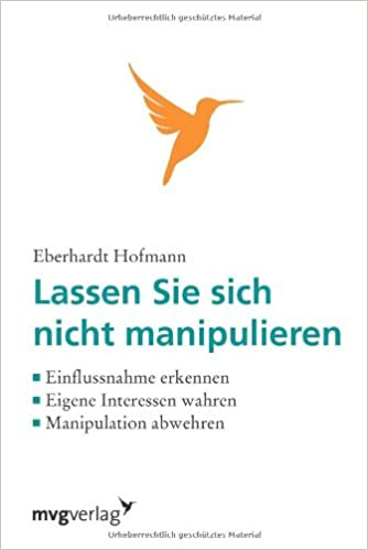 Lassen Sie sich nicht manipulieren!: Einflussnahme Erkennen, Eigene Interessen Wahren, Manipulation Abwehren