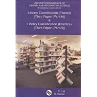 Understanding Basics of Library and Information Science (For B.Lib.Sc. Examinations): Library Classification: Theory (Third Paper) (Part-A) & Library Classification: Practice (Third Paper) (Part-B)