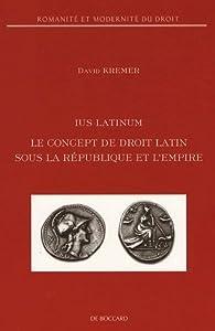 Ius latinum : Le concept de droit latin sous la République et lEmpire