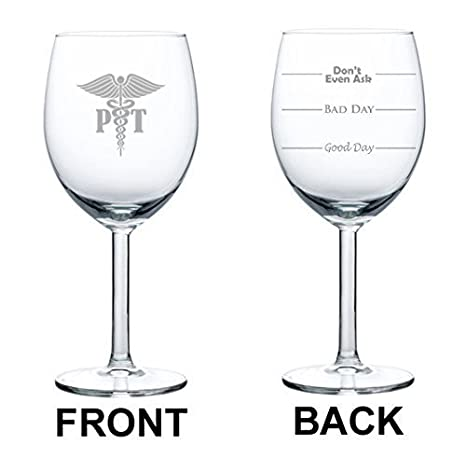 10 oz wine glass funny good day bad day dont even ask pt physical