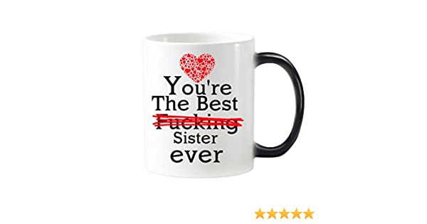 Personalizedshop Sisters Gifts Funny Quotes Youre The Best Fucking Sister Ever Heat Sensitive Changing Cup 11oz Morphing Ceramic Mug