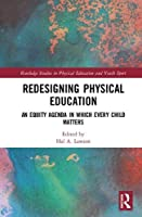 Redesigning Physical Education: An Equity Agenda in Which Every Child Matters (Routledge Studies in Physical Education and Youth Sport)