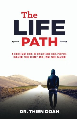 The LIFE Path: A Christian's Guide to Discovering God's Purpose,  Creating Your Legacy, and Living with Passion