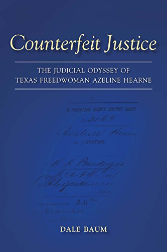 Counterfeit Justice: The Judicial Odyssey of Texas Freedwoman Azeline Hearne (Conflicting Worlds: New Dimensions of the