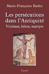 Persécutions dans l'Antiquité : Victimes, héros, martyrs (Divers Histoire)