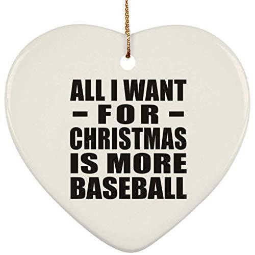All I Want for Christmas is More Baseball - Ceramic Heart Ornament, Xmas Christmas Tree Decor-ation, Best Funny Gag Gift Idea for Family Friend Birthday Bday Xmas Wedding Anniversary (Mini Baseball Christmas Ornament)