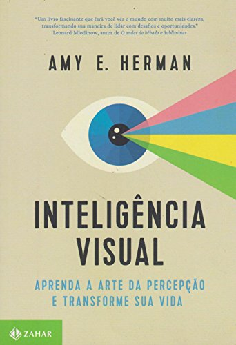 Inteligência Visual. Aprenda a Arte da Percepção e Transforme Sua Vida
