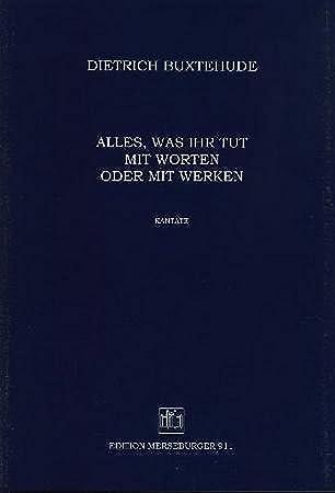 Todo lo que hace su con palabras o con unidades BUXWV 4 - Cantata para Soli (SB), Gem. Coro y Orquesta - partitur: Dieterich Buxtehude: Amazon.es: ...