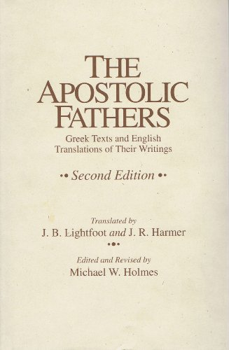 The Apostolic Fathers: Greek Texts and English Translations of Their Writings (English, Ancient Greek and Ancient Greek Edition)