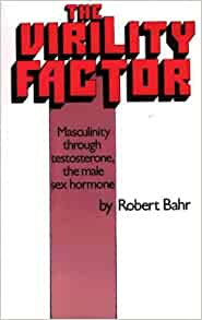 The Virility Factor: Masculinity Through Testosterone, the ...