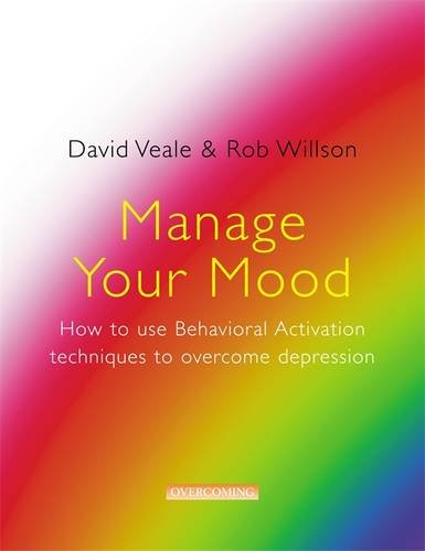 Manage Your Mood: How to Use Behavioural Activation Techniques to ...