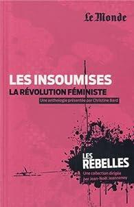 Les insoumises, la révolution féministe par Christine Bard
