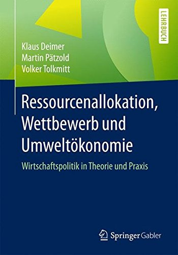 Ressourcenallokation, Wettbewerb und Umweltökonomie: Wirtschaftspolitik in Theorie und Praxis