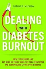 Dealing with Diabetes Burnout: How to Recharge and Get Back on Track When You Feel Frustrated and Overwhelmed Living with Diabetes by Ginger Vieira (2014-05-09) Paperback