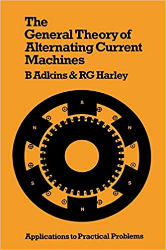 Application to Practical Problems The General Theory of Alternating Current Machines
