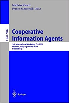 Cooperative Information Agents V: 5th International Workshop, CIA 2001, Modena, Italy, September 6-8, 2001, Proceedings (Lecture Notes in Computer Science)