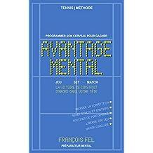 Tennis : Avantage Mental - programmer son cerveau pour gagner - préparation mentale tennis sur le court et routines de performance - Coaching professionnel (French Edition)