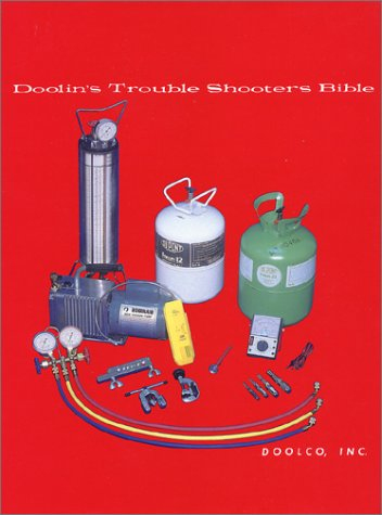 Doolin's trouble shooters bible: Air conditioning, refrigeration, heat pumps, heating